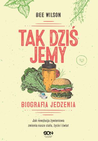 Okładka książki/ebooka Tak dziś jemy. Biografia jedzenia