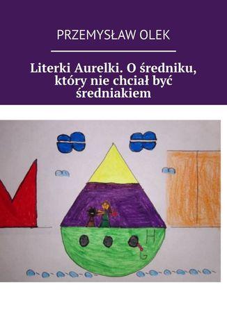 Okładka książki Literki Aurelki. Ośredniku, który niechciał być średniakiem