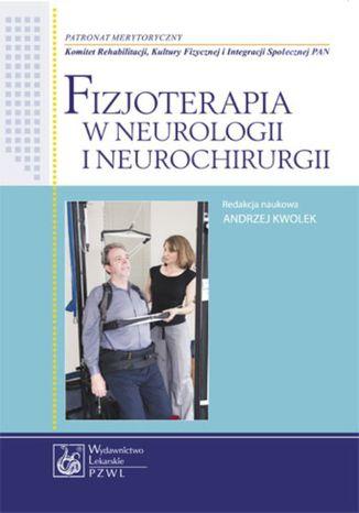Okładka książki Fizjoterapia w neurologii i neurochirurgii