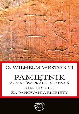 Okładka książki Pamiętnik z czasów prześladowań angielskich za panowania Elżbiety