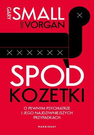 Okładka książki/ebooka Spod kozetki O pewnym psychiatrze i jego najdziwniejszych przypadkach