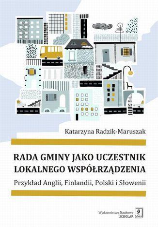 Okładka książki Rada gminy jako uczestnik lokalnego współrządzenia
