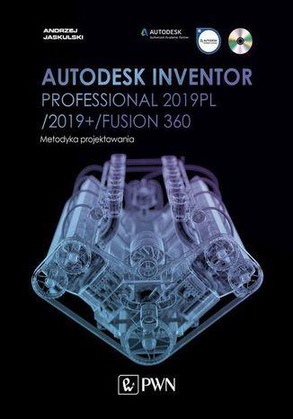 Okładka książki/ebooka Autodesk Inventor Professional 2019PL / 2019+ / Fusion 360. Metodyka projektowania