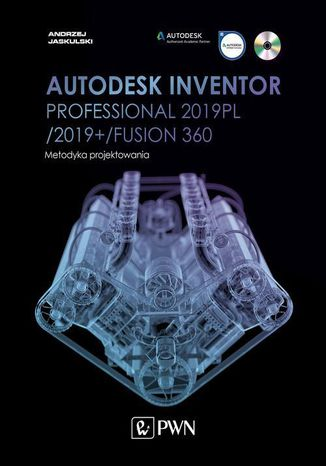 Okładka książki Autodesk Inventor Professional 2019PL / 2019+ / Fusion 360. Metodyka projektowania