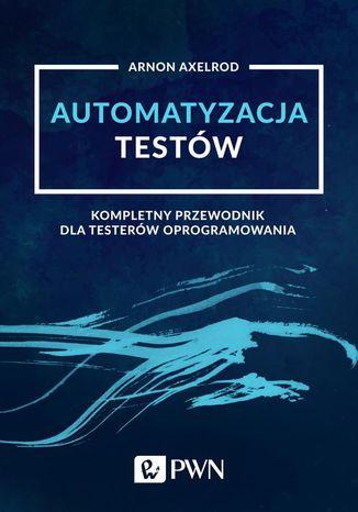 Okładka książki/ebooka Automatyzacja testów. Kompletny przewodnik dla testerów oprogramowania