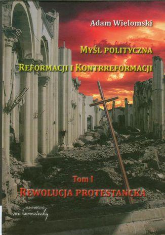 Okładka książki/ebooka Myśl polityczna reformacji i kontrreformacji