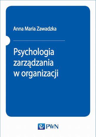 Okładka książki Psychologia zarządzania w organizacji
