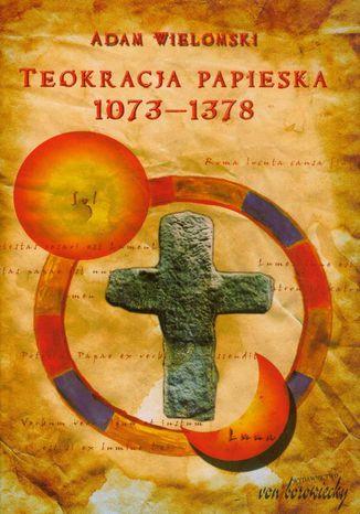 Okładka książki Teokracja papieska 1073-1378