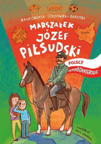 Okładka książki/ebooka Marszałek Józef Piłsudski. Polscy Superbohaterowie