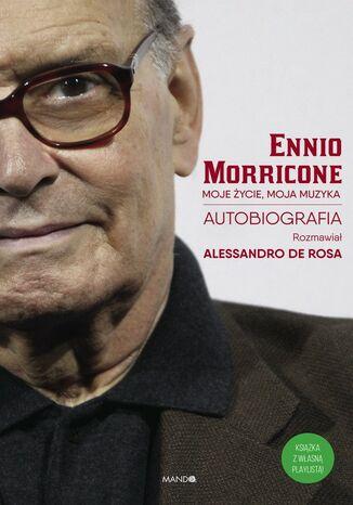 Okładka książki/ebooka Moje życie, moja muzyka. Autobiografia Ennio Moriccone