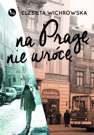 Okładka książki/ebooka Na Pragę nie wrócę