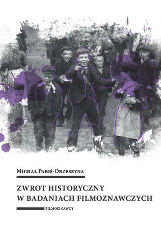 Okładka książki Zwrot historyczny w badaniach filmoznawczych
