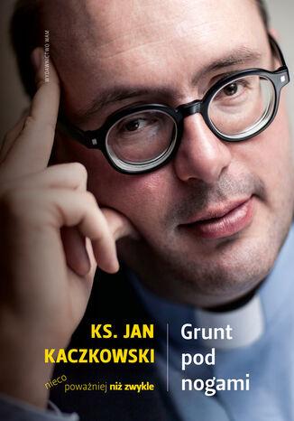 Okładka książki/ebooka Grunt pod nogami. Ksiądz Jan Kaczkowski nieco poważniej niż zwykle