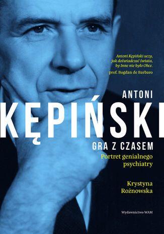 Okładka książki Antoni Kępiński. Gra z czasem
