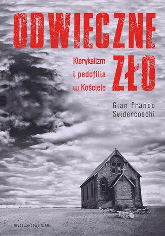 Okładka książki Odwieczne zło. Klerykalizm i pedofilia w Kościele