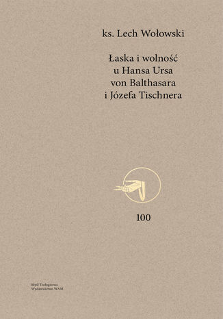 Okładka książki/ebooka Łaska i wolność u Hansa Ursa von Balthasara i Józefa Tischnera
