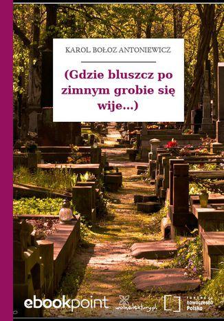 Okładka książki (Gdzie bluszcz po zimnym grobie się wije...)