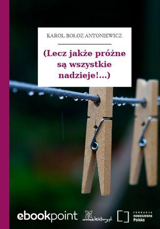 Okładka książki (Lecz jakże próżne są wszystkie nadzieje!...)