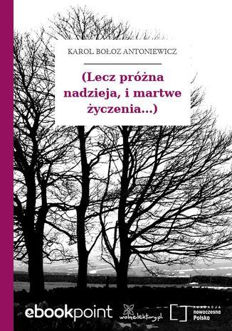 Okładka książki/ebooka (Lecz próżna nadzieja, i martwe życzenia...)