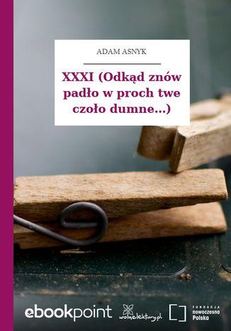 Okładka książki/ebooka XXXI (Odkąd znów padło w proch twe czoło dumne...)