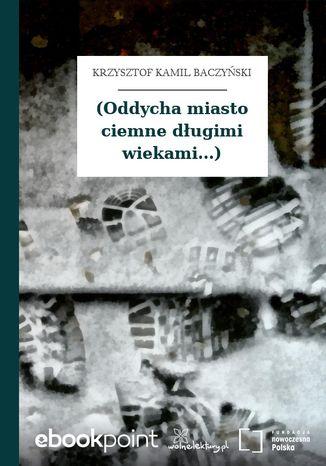 Okładka książki (Oddycha miasto ciemne długimi wiekami...)