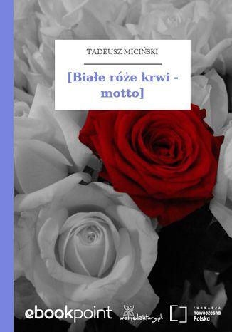 Okładka książki/ebooka [Białe róże krwi - motto]