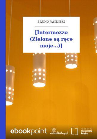 Okładka książki [Intermezzo (Zielone są ręce moje...)]