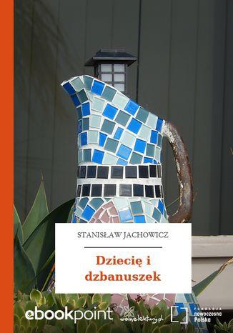 Okładka książki/ebooka Dziecię i dzbanuszek