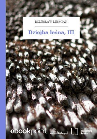 Okładka książki/ebooka Dziejba leśna, III