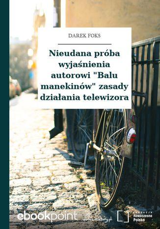 Okładka książki Nieudana próba wyjaśnienia autorowi 'Balu manekinów' zasady działania telewizora