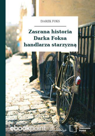 Okładka książki Zasrana historia Darka Foksa handlarza starzyzną