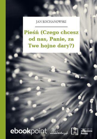 Okładka książki/ebooka Pieśń (Czego chcesz od nas, Panie, za Twe hojne dary?)