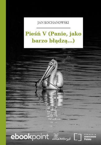 Okładka książki Pieśń V (Panie, jako barzo błądzą...)