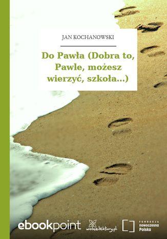Okładka książki Do Pawła (Dobra to, Pawle, możesz wierzyć, szkoła...)