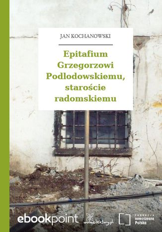 Okładka książki/ebooka Epitafium Grzegorzowi Podlodowskiemu, staroście radomskiemu