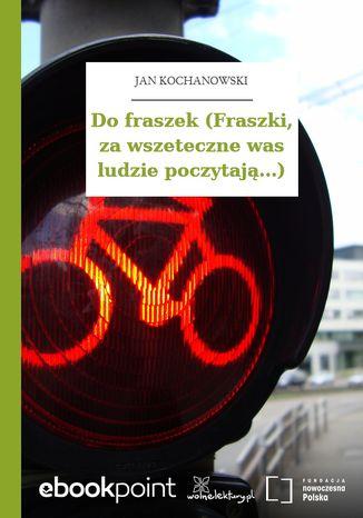 Okładka książki Do fraszek (Fraszki, za wszeteczne was ludzie poczytają...)