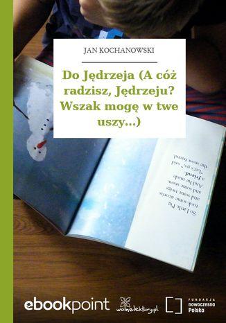 Okładka książki Do Jędrzeja (A cóż radzisz, Jędrzeju? Wszak mogę w twe uszy...)