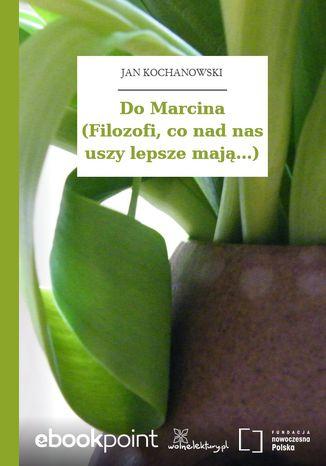 Okładka książki/ebooka Do Marcina (Filozofi, co nad nas uszy lepsze mają...)