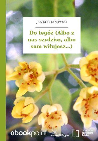 Okładka książki/ebooka Do tegóż (Albo z nas szydzisz, albo sam wiłujesz...)