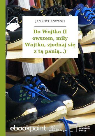 Okładka książki/ebooka Do Wojtka (I owszem, miły Wojtku, zjednaj się z tą panią...)