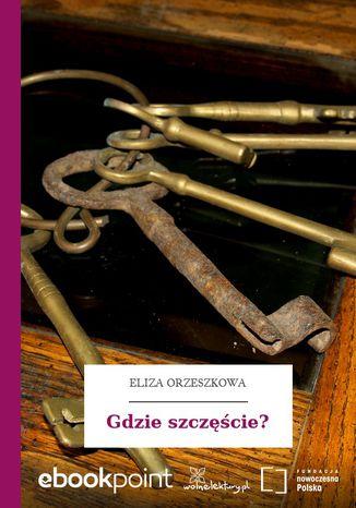 Okładka książki/ebooka Gdzie szczęście?