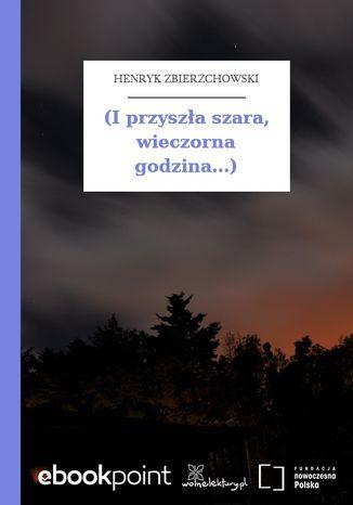 Okładka książki (I przyszła szara, wieczorna godzina...)