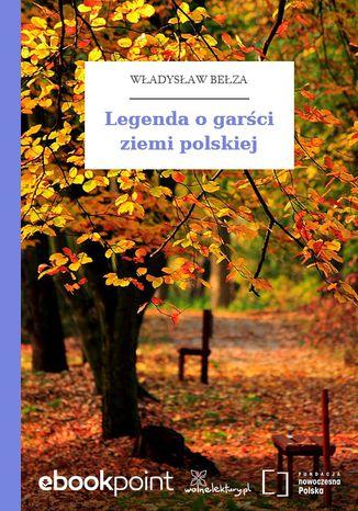Okładka książki Legenda o garści ziemi polskiej