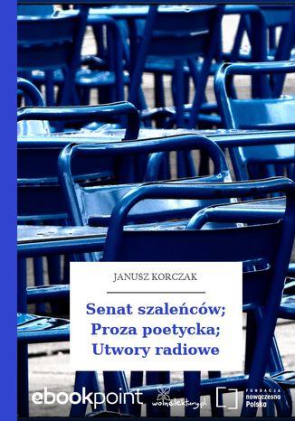 Okładka książki/ebooka Senat szaleńców; Proza poetycka; Utwory radiowe