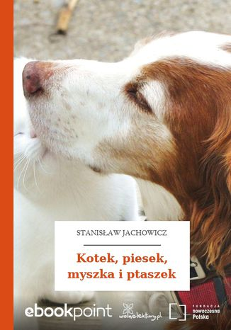 Okładka książki Kotek, piesek, myszka i ptaszek