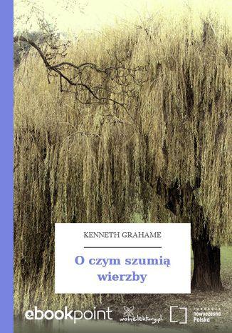Okładka książki/ebooka O czym szumią wierzby