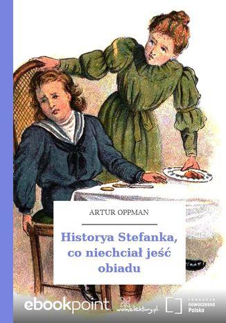 Okładka książki Historya Stefanka, co niechciał jeść obiadu