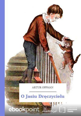 Okładka książki O Jasiu Dręczycielu