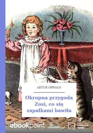Okładka książki/ebooka Okropna przygoda Zosi, co się zapałkami bawiła