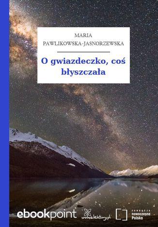 Okładka książki O gwiazdeczko, coś błyszczała